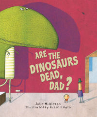 Are the Dinosaurs Dead Dad