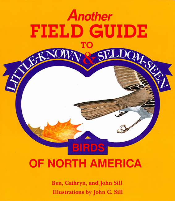 Another Field Guide to Little Known & Seldom Seen Birds