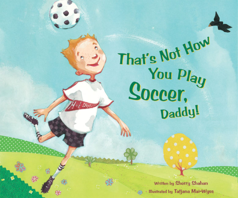Thats Not How You Play Soccer Daddy